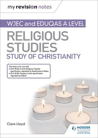 Clare Lloyd - My Revision Notes: WJEC and Eduqas A level Religious Studies Study of Christianity.