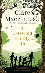 Clare Mackintosh - A Cotswold Family Life - heart-warming stories of the countryside from the bestselling author.