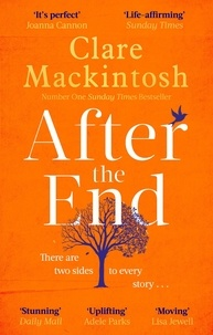 Clare Mackintosh - After the End - The powerful, life-affirming novel from the Sunday Times Number One bestselling author.