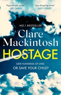 Clare Mackintosh - Hostage - The unputdownable, pulse-pounding new thriller from the Number One Sunday Times bestselling author.