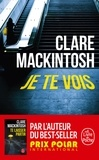Clare Mackintosh - Je te vois.