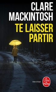 Clare Mackintosh - Te laisser partir.