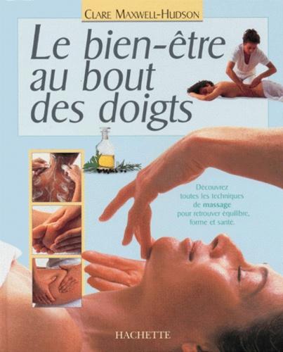 Clare Maxwell-Hudson - Le bien-être au bout des doigts - Découvrez toutes les techniques de massage pour retrouver équilibre, forme et santé.