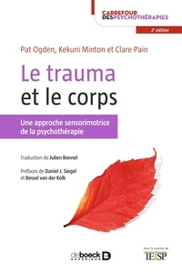 Clare Pain et Pat Ogden - Le trauma et le corps - Une approche sensorimotrice de la psychothérapie.