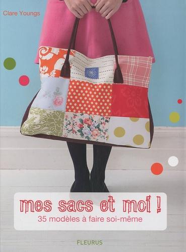 Clare Youngs - Mes sacs et moi ! - 35 modèles à faire soi-même.