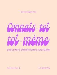 Clarence Edgard-Rosa - Connais-toi toi-même - Guide d'auto-exploration du sexe féminin.