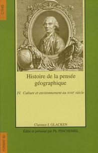 Clarence-J Glacken - Histoire de la pensée géographique - Tome 4, Culture et environnement au 18e siècle.