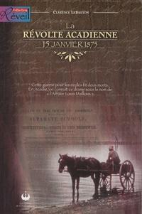 Clarence LeBreton - La révolte acadienne.