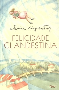 Clarice Lispector - Felicidade clandestina.