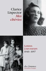 Clarice Lispector - Mes chéries - Lettres à ses soeurs, 1940-1957.