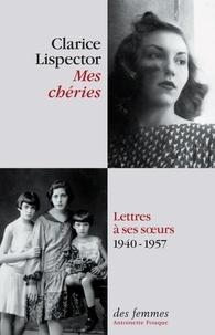 Clarice Lispector - Mes chéries - Lettres à ses soeurs 1940 - 1957.