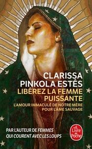 Clarissa Pinkola Estés - Libérez la femme puissante - L'Amour Immaculé de Notre Mère pour l'âme sauvage.