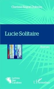 Clarisse Bagoé-Dubosq - Lucie Solitaire.