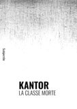 Clarisse Bardiot et Jacquie Bablet - Kantor, La Classe morte.