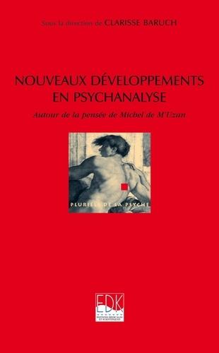 Clarisse Baruch - Nouveaux développements en psychanalyse - Autout de la pensée de Michel de M'Uzan.