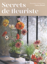 Clarisse Béraud - Secrets de fleuriste.