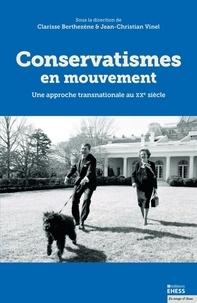 Clarisse Berthezène et Jean-Christian Vinel - Conservatismes en mouvement - Une approche transnationale au XXe siècle.