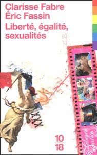 Clarisse Fabre et Eric Fassin - Liberté, égalité, sexualité - Actualité politique des questions sexuelles.