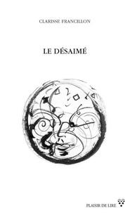 Clarisse Francillon - Le désaimé.