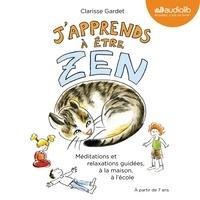 Clarisse Gardet - J'apprends à être zen - Méditations et relaxations guidées, à la maison, à l'école.