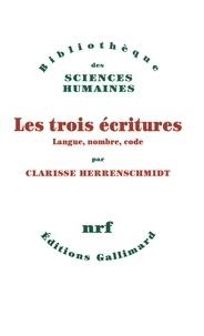 Clarisse Herrenschmidt - Les Trois Ecritures - Langue, nombre, code.