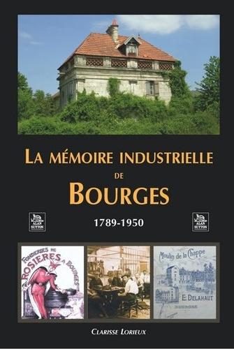 Clarisse Lorieux - La mémoire industrielle de Bourges (1789-1950).