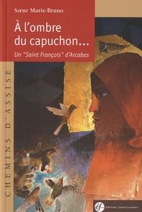 A lombre du capuchon - Un Saint François dArcabas.pdf