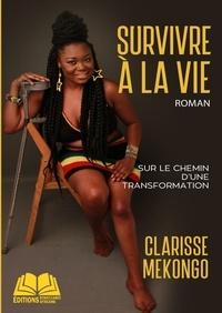 Clarisse Mekongo - Survivre à la vie.