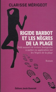 Clarisse Merigeot - Rigide Barbot et les nègres de la plage - Petit manuel de torture bourgeoise à mettre en application sur les Nègres de la plage.