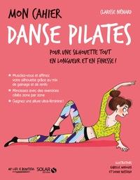 Mon cahier danse Pilates - Clarisse Nénard |