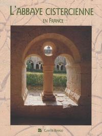 Clarisse Renaud - L'abbaye cistercienne en France.