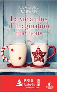 Clarisse Sabard - La vie a plus d'imagination que nous.