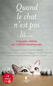 Clarisse Sabard et Sandrine Catalan-Massé - Quand le chat n'est pas là... - 7 nouvelles inédites par 7 auteurs contemporains.
