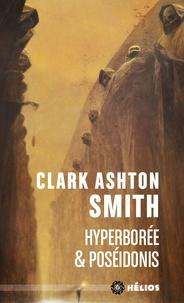 Clark Ashton Smith - Intégrale Clark Ashton Smith Tome 2 : Mondes premiers : Hyperborée & Poséidonis.