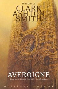 Clark Ashton Smith - Intégrale Clark Ashton Smith Tome 3 : Averoigne & autres mondes.