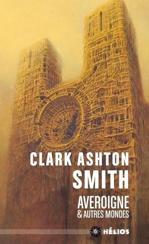 Clark Ashton Smith - Intégrale Clark Ashton Smith Tome 3 : Averoigne & autres mondes.