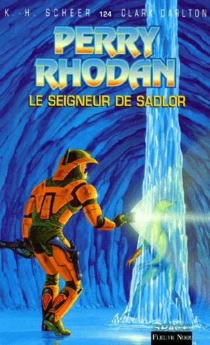 Clark Darlton et Karl-Herbert Scheer - Le seigneur de Sadlor.