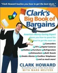 Clark Howard et Mark Meltzer - Clark's Big Book of Bargains - Clark Howard Teaches You How to Get the Best Deals.