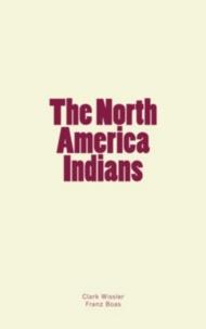 Clark Wissler et Franz Boas - The North America Indians.