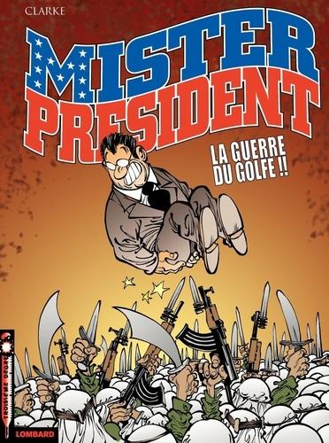 Clarke - Mister President Tome 4 : La guerre du Golfe.
