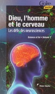 Clarke Peter - DIEU ET L'HOMME ET LE CERVEAU Les défis des neurosciences vol 1.