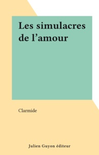 Clarmide - Les simulacres de l'amour.