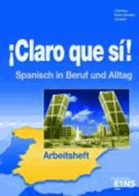 Claro que si! Arbeitsheft - Spanisch in Alltag und Beruf Arbeitsheft.