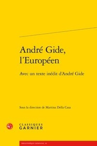Classiques Garnier - André Gide, l'Européen - Avec un texte inédit d'André Gide.