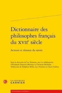 Classiques Garnier - Dictionnaire des philosophes français du XVIIe siècle - Acteurs et réseaux du savoir.
