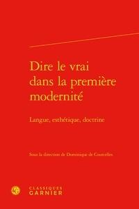 Galabria.be Dire le vrai dans la première modernité - Langue, esthétique, doctrine Image