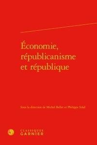 Classiques Garnier - Economie, républicanisme et République.