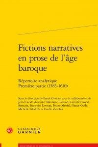 Classiques Garnier - Fictions narratives en prose de l'âge baroque - Répertoire analytique, Première partie (1585-1610).