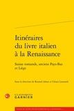 Classiques Garnier - Itinéraires du livre italien à la Renaissance - Suisse romande, anciens Pays-Bas et Liège.