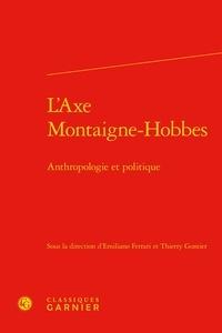 Classiques Garnier - L'axe Montaigne-Hobbes - Anthropologie et politique.